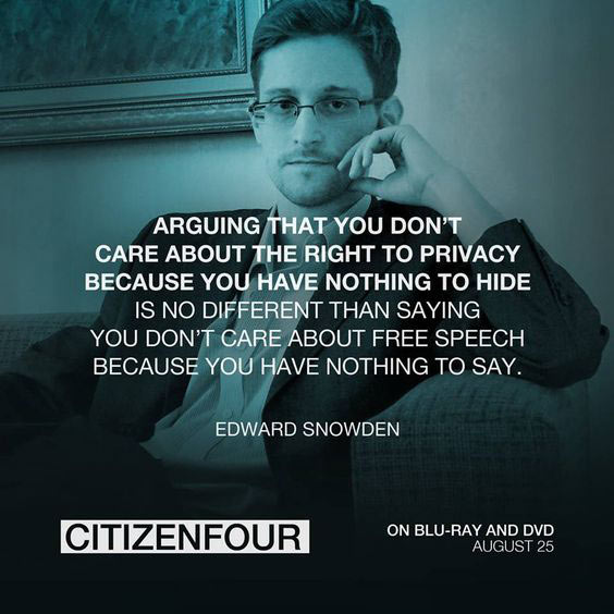 Arguing That You Don't Care About the Right to Privacy because You have Nothing to Hide, is No Different than Saying you don't Care about Free Speech because you have Nothing to Say