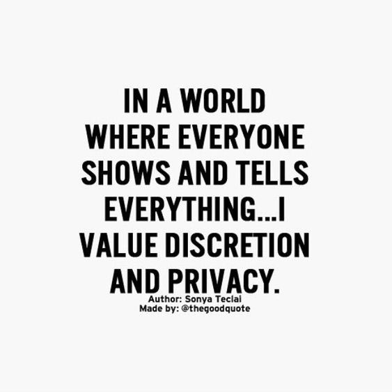 In a World Where Everyone Shows and Tells Everything, I value discretion and Privacy. –Sonya Tecial