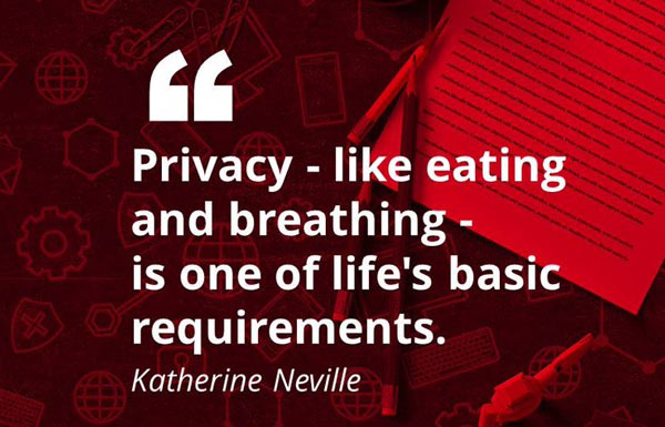 Privacy - like eating and breathing - is one of life's basic requirements