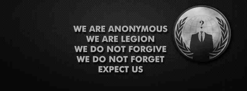 We are Anonymous, We are Legion, We do not Forgive, We do not Forget, Expect us!