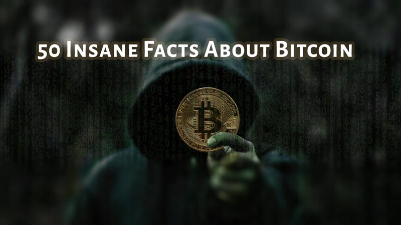 50 Insane Facts About Bitcoin